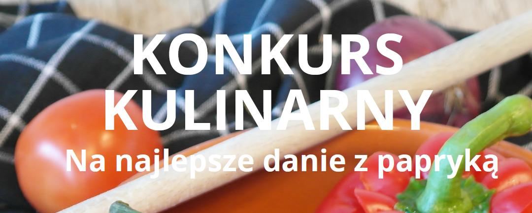 Konkurs Kulinarny na najlepsze dania i potrawy z papryką.